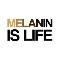 Melanin Is Life