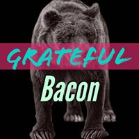 Grateful Bacon